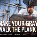 Make Your Gray Walk The Plank